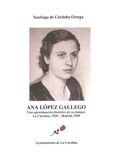 Ana López Gallego: una aproximación histórica de su tiempo: La Carolina, 1918 - Madrid, 1939